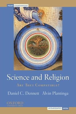 Science and Religion: Are They Compatible? - Dennett, Daniel Clement, and Plantinga, Alvin