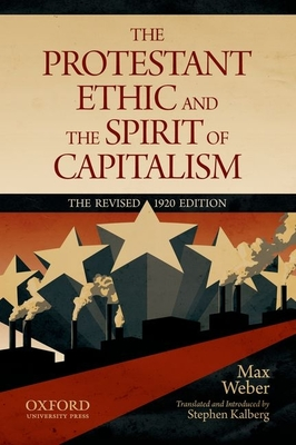 The Protestant Ethic and the Spirit of Capitalism - Weber, Max, and Kalberg, Stephen (Translated by)