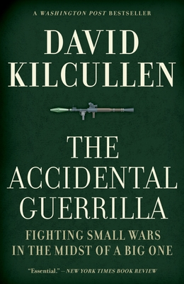 The Accidental Guerrilla: Fighting Small Wars in the Midst of a Big One - Kilcullen, David