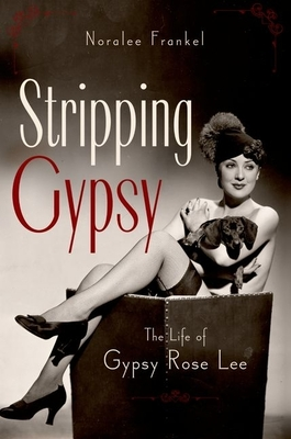 Stripping Gypsy: The Life of Gypsy Rose Lee - Frankel, Noralee