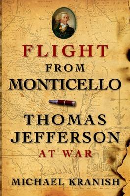 Flight from Monticello: Thomas Jefferson at War - Kranish, Michael