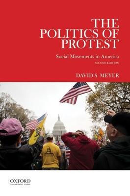 Politics of Protest: Social Movements in America - Meyer, David S