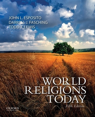 World Religions Today - Esposito, John L, and Fasching, Darrell J, and Lewis, Todd T