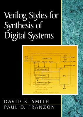 Verilog Styles for Synthesis of Digital Systems - Smith, David Richard, and Franzon, Paul D