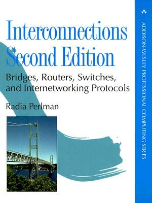 Interconnections: Bridges, Routers, Switches, and Internetworking Protocols - Perlman, Radia