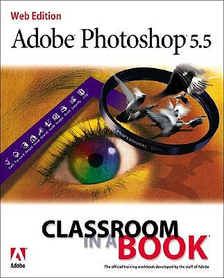Adobe Photoshop 5.5 Classroom in a Book: Web Edition (with CD-ROM) - Adobe Development Team