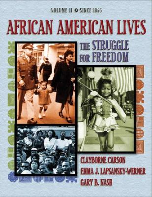 African American Lives: Volume 2: The Struggle for Freedom - Carson, Clayborne, Ph.D., and Lapsansky-Werner, Emma J, and Nash, Gary B