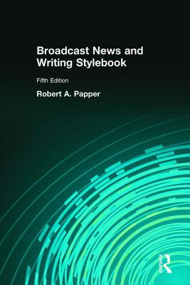 Broadcast News and Writing Stylebook - Papper, Robert A