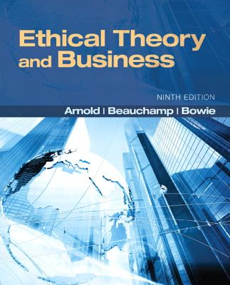 Ethical Theory and Business - Beauchamp, Tom L., and Bowie, Norman E., and Arnold, Denis G.