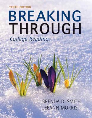 Breaking Through: College Reading - Smith, Brenda Deutsch, and Morris, Leeann, and Smith, Deborah Deutsch