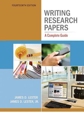 Writing Research Papers: A Complete Guide - Lester, James D., Deceased, and Lester, James D.