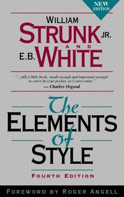 The Elements of Style - Strunk, William, Jr., and White, E B (Revised by), and Osgood, Charles (Afterword by)