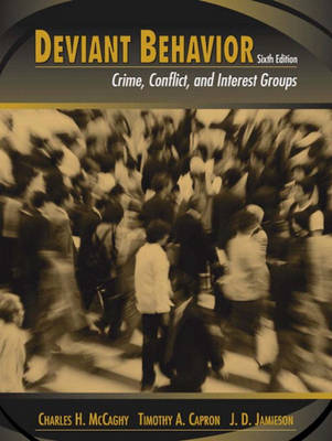 Deviant Behavior: Crime, Conflict, and Interest Groups - McCaghy, Charles H, and Capron, Timothy A, and Jamieson, J D