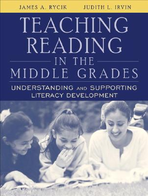Teaching Reading in the Middle Grades: Understanding and Supporting Literacy Development - Rycik, James A, and Irvin, Judith L