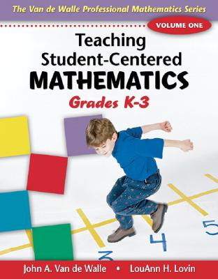 Teaching Student-Centered Mathematics: Grades K-3 - Van de Walle, John A, and Lovin, LouAnn H