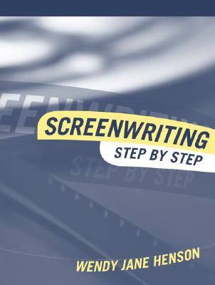 Screenwriting: Step by Step - Henson, Wendy J
