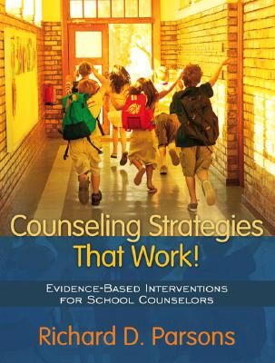 Counseling Strategies That Work! Evidence-based Interventions for School Counselors - Parsons, Richard D.