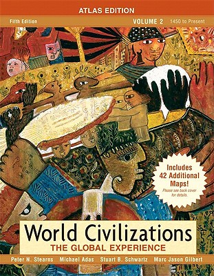World Civilizations, Volume II: The Global Experience - Stearns, Peter N, Dr., and Adas, Michael, and Gilbert, Marc J