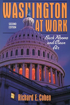 Washington at Work: Back Rooms and Clean Air - Cohen, Richard E