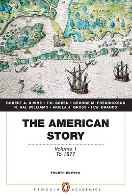 The American Story, Volume 1: To 1877 - Divine, Robert A, Professor, and Breen, T H, and Fredrickson, George M