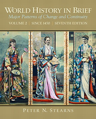 World History in Brief, Volume 2: Major Patterns of Change and Continuity: Since 1450 - Stearns, Peter N, Dr.