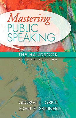 Mastering Public Speaking: The Handbook - Grice, George L, and Skinner, John F