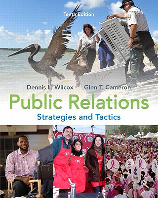Public Relations: Strategies and Tactics - Wilcox, Dennis L., and Cameron, Glen T.