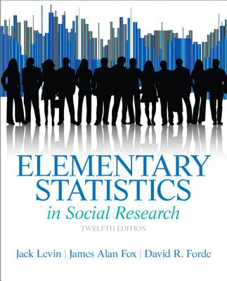 Elementary Statistics in Social Research - Levin, Jack, Dr., and Fox, James A, PH.D., and Forde, David R