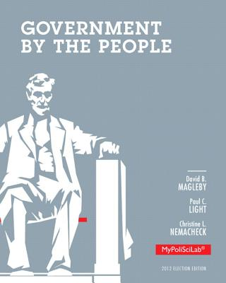 Government By the People - Magleby, David B., and Light, Paul C., and Nemacheck, Christine L.