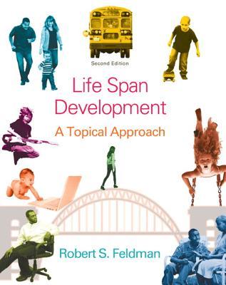 Life Span Development: A Topical Approach - Feldman, Robert S.
