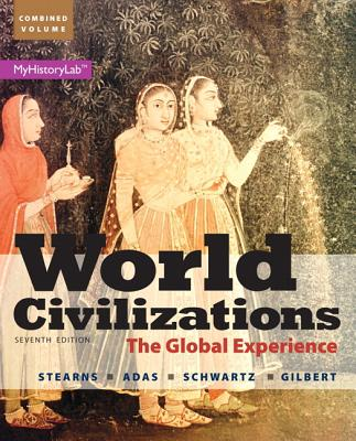 World Civilizations: Combined Volume: The Global Experience - Stearns, Peter N., and Adas, Michael B., and Schwartz, Stuart B.