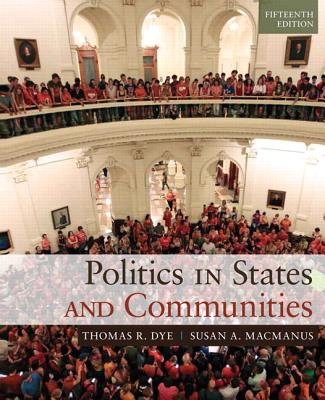 Politics in States and Communities - Dye, Thomas R., and MacManus, Susan A.