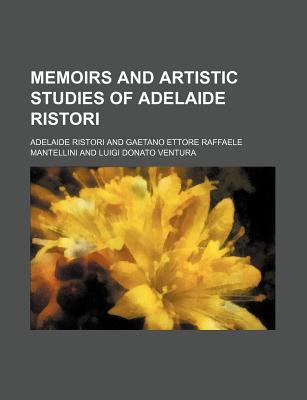 Memoirs and Artistic Studies of Adelaide Ristori - Ristori, Adelaide