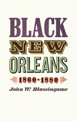 Black New Orleans, 1860-1880 - Blassingame, John W, Professor