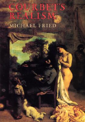 Courbet's Realism - Fried, Michael, Professor
