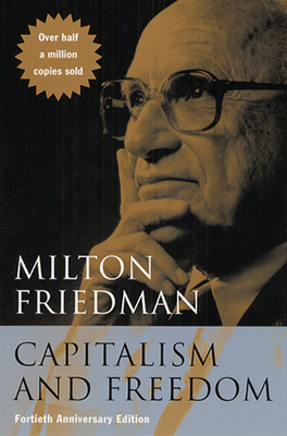 Capitalism and Freedom: Fortieth Anniversary Edition - Friedman, Milton