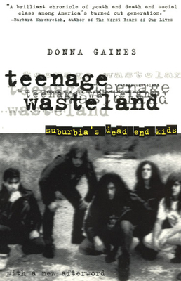 Teenage Wasteland: Suburbia's Dead End Kids - Gaines, Donna
