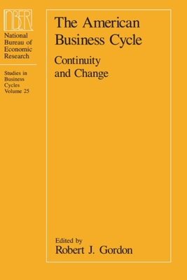 The American Business Cycle: Continuity and Change - Gordon, Robert J (Editor)