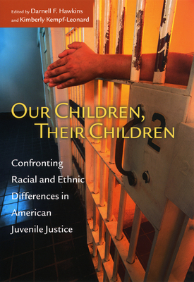 Our Children, Their Children: Confronting Racial and Ethnic Differences in American Juvenile Justice - Hawkins, Darnell F (Editor), and Kempf-Leonard, Kimberly (Editor)