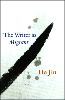The Writer as Migrant - Jin, Ha
