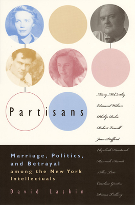 Partisans: Marriage, Politics, and Betrayal Among the New York Intellectuals - Laskin, David