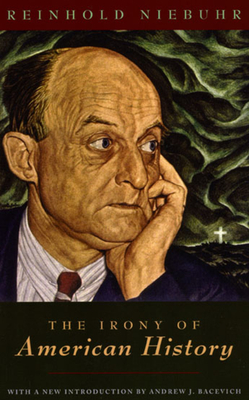 The Irony of American History - Niebuhr, Reinhold, and Bacevich, Andrew J (Introduction by)