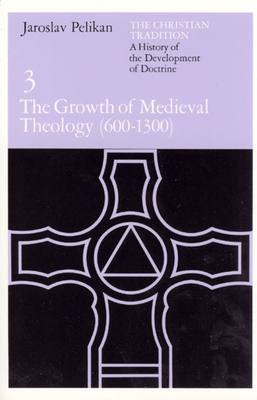 The Growth of Medieval Theology: 600-1300 - Pelikan, Jaroslav Jan