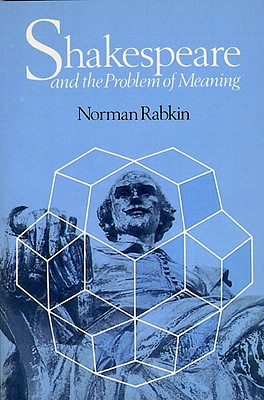 Shakespeare and the Problem of Meaning - Rabkin, Norman