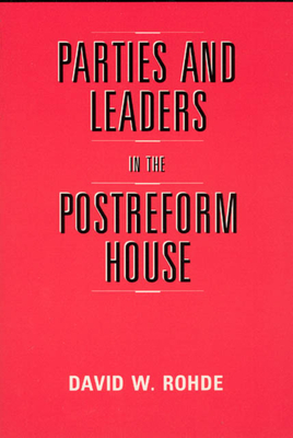 Parties and Leaders in the Postreform House - Rohde, David W
