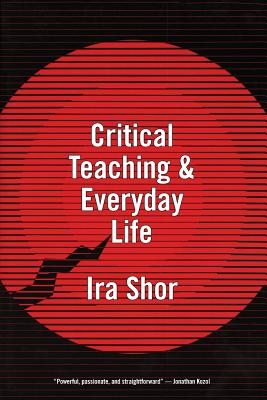Critical Teaching and Everyday Life - Shor, Ira