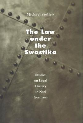 The Law Under the Swastika: Studies on Legal History in Nazi Germany - Stolleis, Michael, and Dunlap, Thomas, Professor (Translated by), and Zimmermann, Marcus (Foreword by)