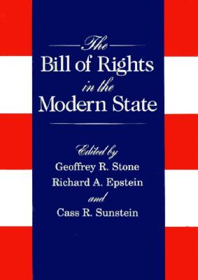 The Bill of Rights in the Modern State - Stone, Geoffrey R (Editor), and Sunstein, Cass R (Editor), and Epstein, Richard A (Editor)