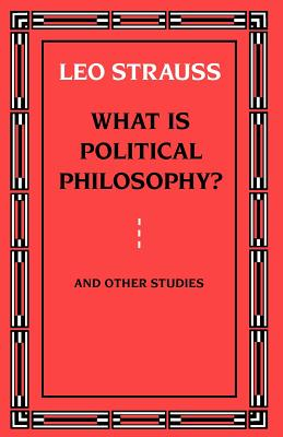 What Is Political Philosophy? and Other Studies - Strauss, Leo