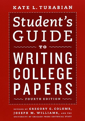 Student's Guide to Writing College Papers - Turabian, Kate L, and Colomb, Gregory G (Revised by), and Williams, Joseph M (Revised by)